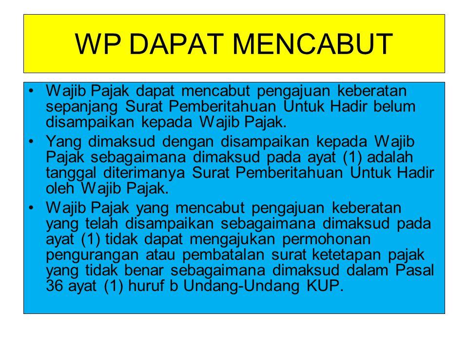 WP DAPAT MENCABUT Wajib Pajak dapat mencabut pengajuan keberatan sepanjang Surat Pemberitahuan Untuk Hadir belum disampaikan kepada Wajib Pajak.