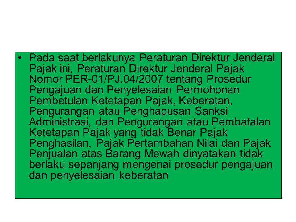 Pada saat berlakunya Peraturan Direktur Jenderal Pajak ini, Peraturan Direktur Jenderal Pajak Nomor PER-01/PJ.04/2007 tentang Prosedur Pengajuan dan Penyelesaian Permohonan Pembetulan Ketetapan Pajak, Keberatan, Pengurangan atau Penghapusan Sanksi Administrasi, dan Pengurangan atau Pembatalan Ketetapan Pajak yang tidak Benar Pajak Penghasilan, Pajak Pertambahan Nilai dan Pajak Penjualan atas Barang Mewah dinyatakan tidak berlaku sepanjang mengenai prosedur pengajuan dan penyelesaian keberatan