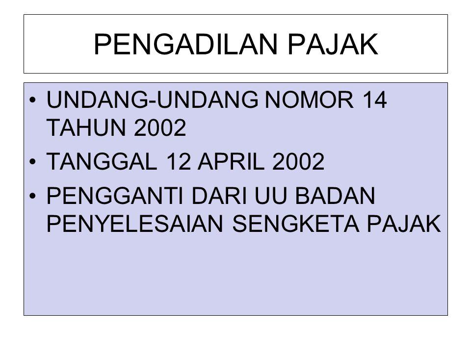 PENGADILAN PAJAK UNDANG-UNDANG NOMOR 14 TAHUN 2002