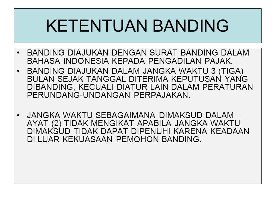 KETENTUAN BANDING BANDING DIAJUKAN DENGAN SURAT BANDING DALAM BAHASA INDONESIA KEPADA PENGADILAN PAJAK.