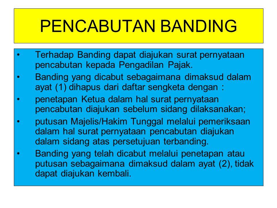 PENCABUTAN BANDING Terhadap Banding dapat diajukan surat pernyataan pencabutan kepada Pengadilan Pajak.