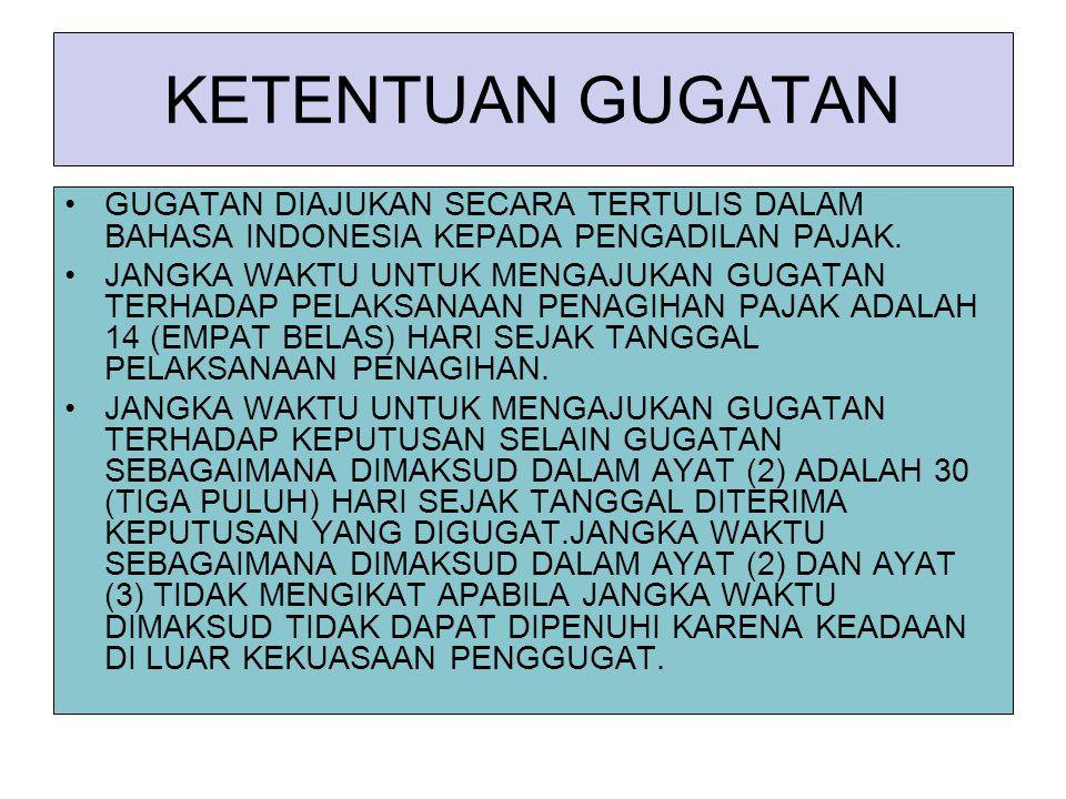 KETENTUAN GUGATAN GUGATAN DIAJUKAN SECARA TERTULIS DALAM BAHASA INDONESIA KEPADA PENGADILAN PAJAK.