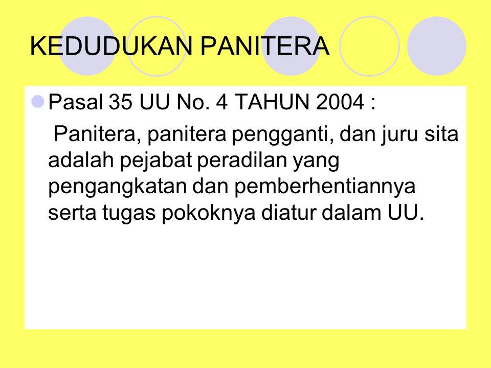 KEDUDUKAN PANITERA Pasal 35 UU No. 4 TAHUN 2004 :