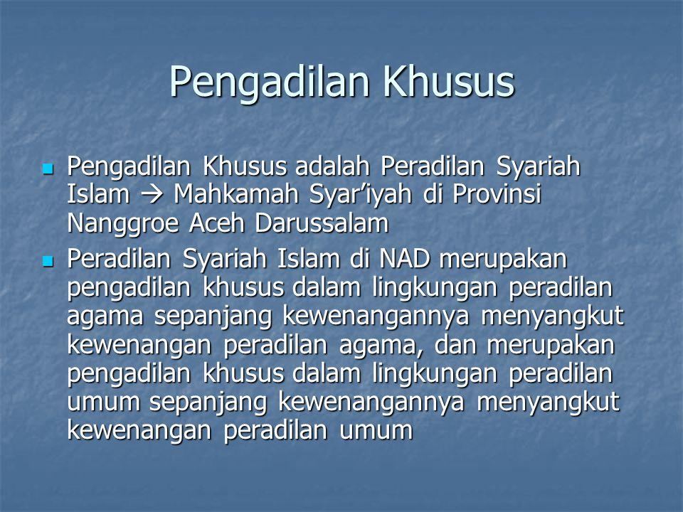 Pengadilan Khusus Pengadilan Khusus adalah Peradilan Syariah Islam  Mahkamah Syar'iyah di Provinsi Nanggroe Aceh Darussalam.