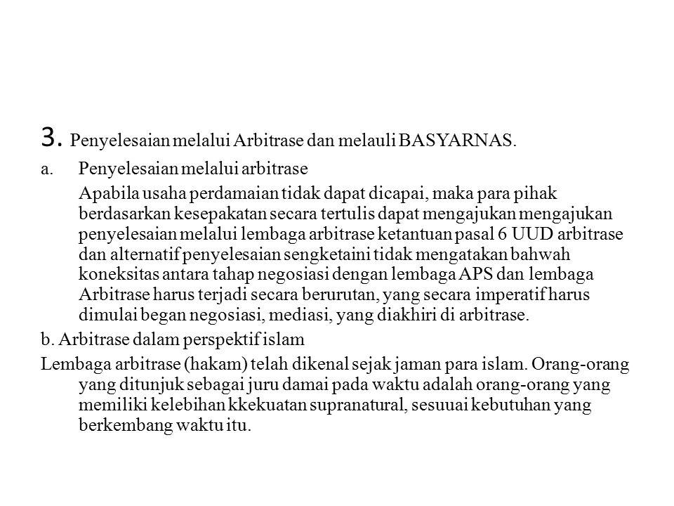 3. Penyelesaian melalui Arbitrase dan melauli BASYARNAS.