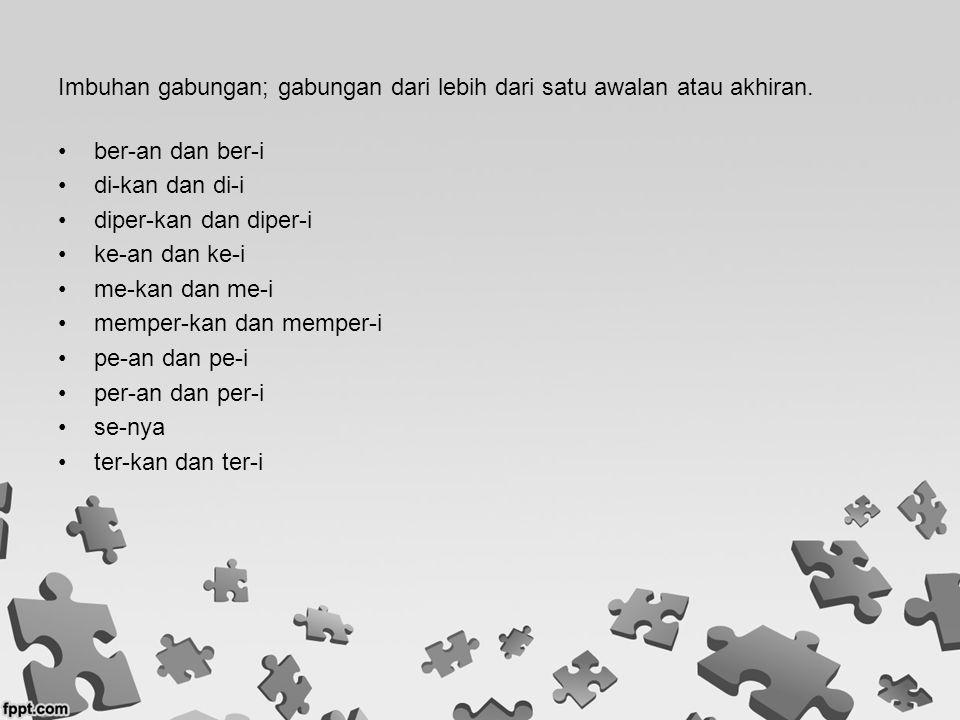 Imbuhan gabungan; gabungan dari lebih dari satu awalan atau akhiran.