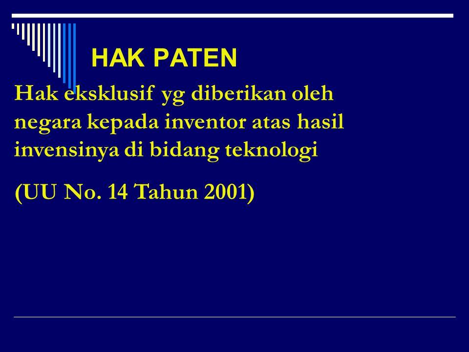 HAK PATEN Hak eksklusif yg diberikan oleh negara kepada inventor atas hasil invensinya di bidang teknologi.