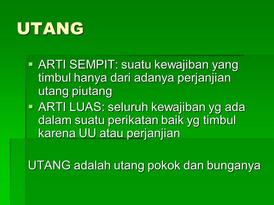 UTANG ARTI SEMPIT: suatu kewajiban yang timbul hanya dari adanya perjanjian utang piutang.