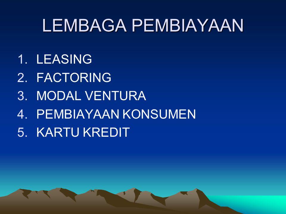LEMBAGA PEMBIAYAAN LEASING FACTORING MODAL VENTURA PEMBIAYAAN KONSUMEN