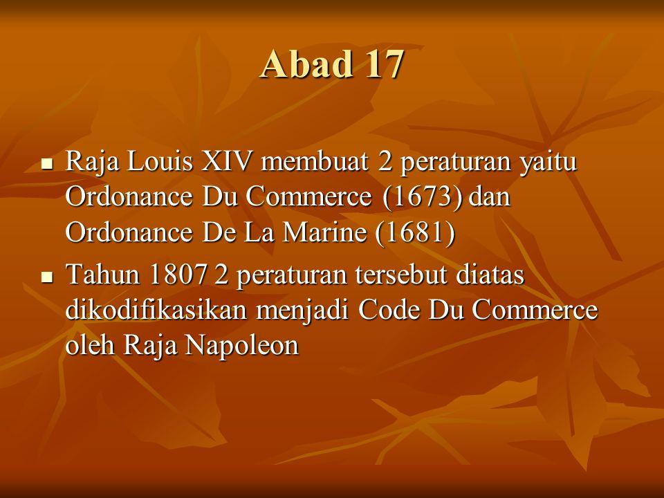 Abad 17 Raja Louis XIV membuat 2 peraturan yaitu Ordonance Du Commerce (1673) dan Ordonance De La Marine (1681)