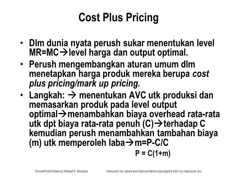 Cost Plus Pricing Dlm dunia nyata perush sukar menentukan level MR=MClevel harga dan output optimal.