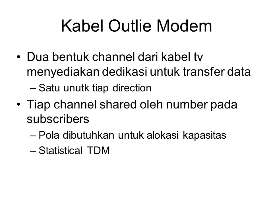 Kabel Outlie Modem Dua bentuk channel dari kabel tv menyediakan dedikasi untuk transfer data. Satu unutk tiap direction.