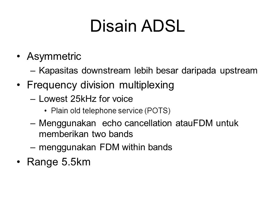 Disain ADSL Asymmetric Frequency division multiplexing Range 5.5km