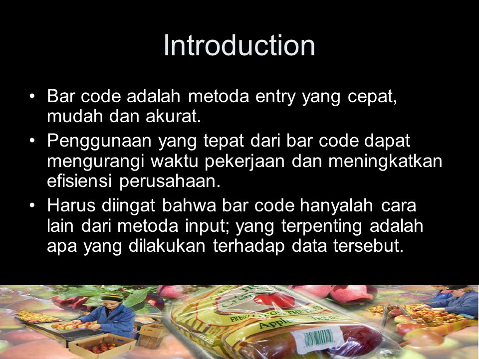 Introduction Bar code adalah metoda entry yang cepat, mudah dan akurat.