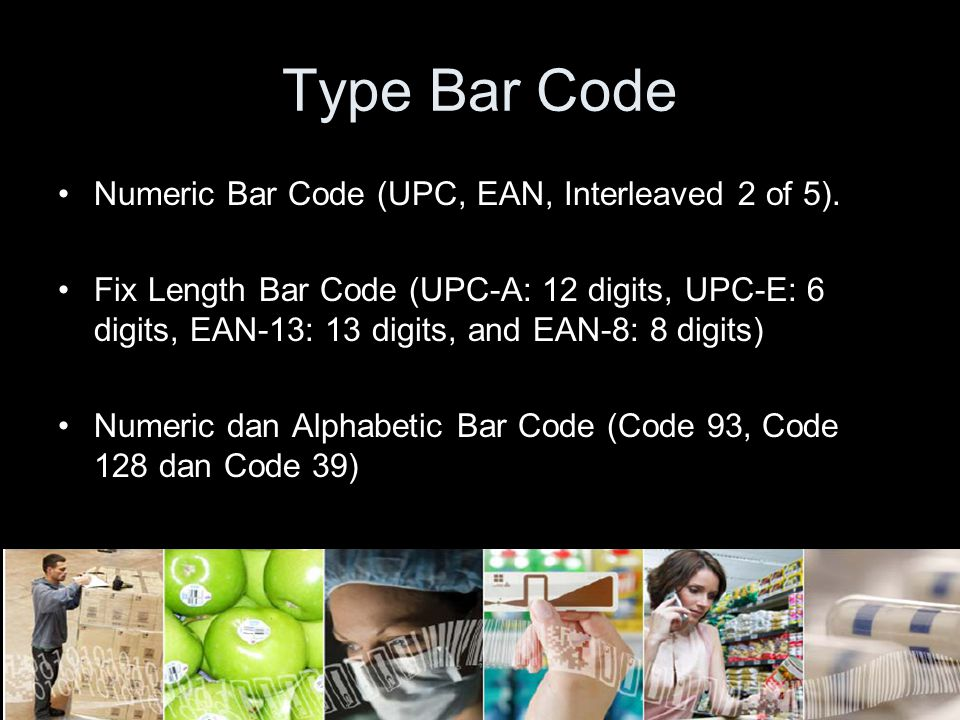 Type Bar Code Numeric Bar Code (UPC, EAN, Interleaved 2 of 5).