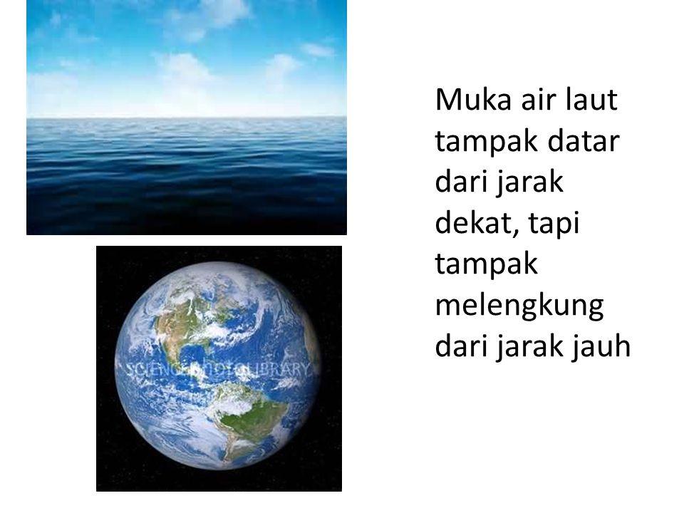 Muka air laut tampak datar dari jarak dekat, tapi tampak melengkung dari jarak jauh