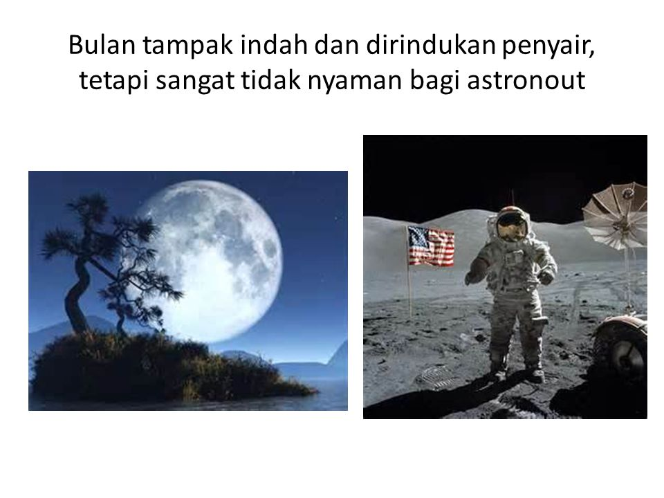 Bulan tampak indah dan dirindukan penyair, tetapi sangat tidak nyaman bagi astronout