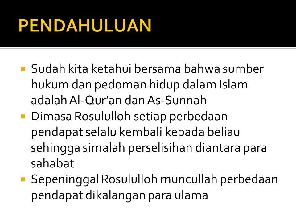 PENDAHULUAN Sudah kita ketahui bersama bahwa sumber hukum dan pedoman hidup dalam Islam adalah Al-Qur'an dan As-Sunnah.