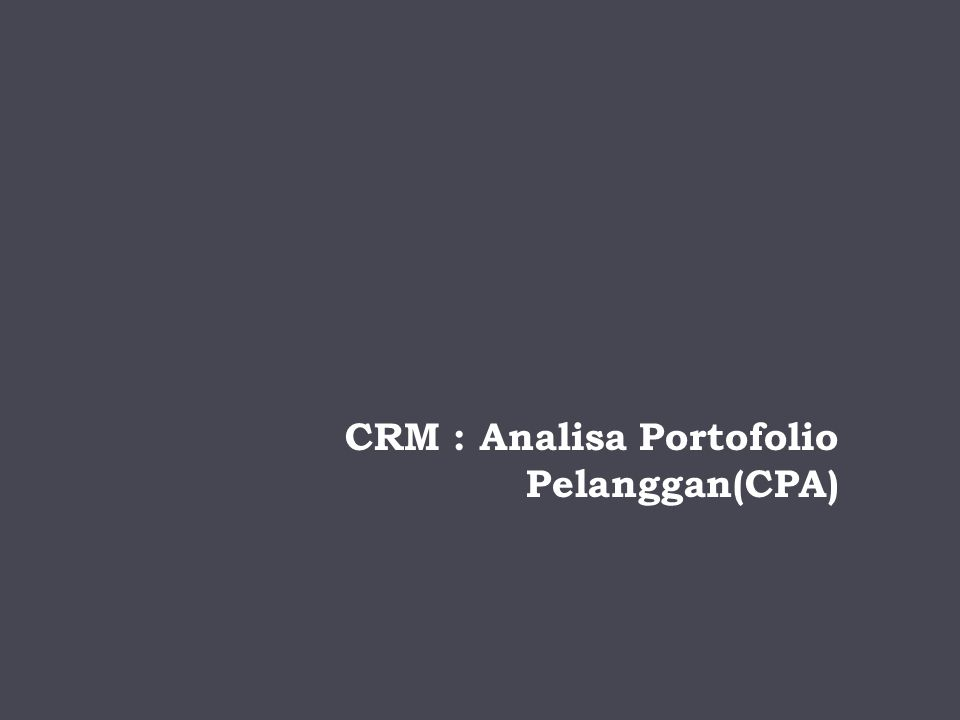 CRM : Analisa Portofolio Pelanggan(CPA)