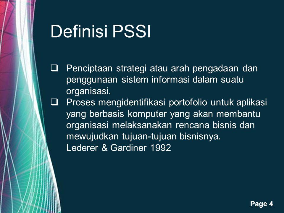 Definisi PSSI Penciptaan strategi atau arah pengadaan dan penggunaan sistem informasi dalam suatu organisasi.