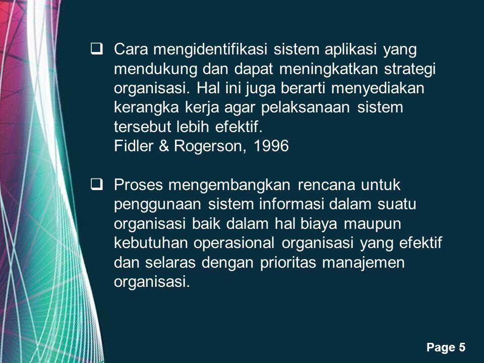 Cara mengidentifikasi sistem aplikasi yang mendukung dan dapat meningkatkan strategi organisasi. Hal ini juga berarti menyediakan kerangka kerja agar pelaksanaan sistem tersebut lebih efektif. Fidler & Rogerson, 1996