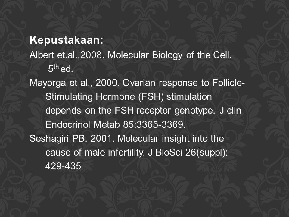Kepustakaan: Albert et.al.,2008. Molecular Biology of the Cell.