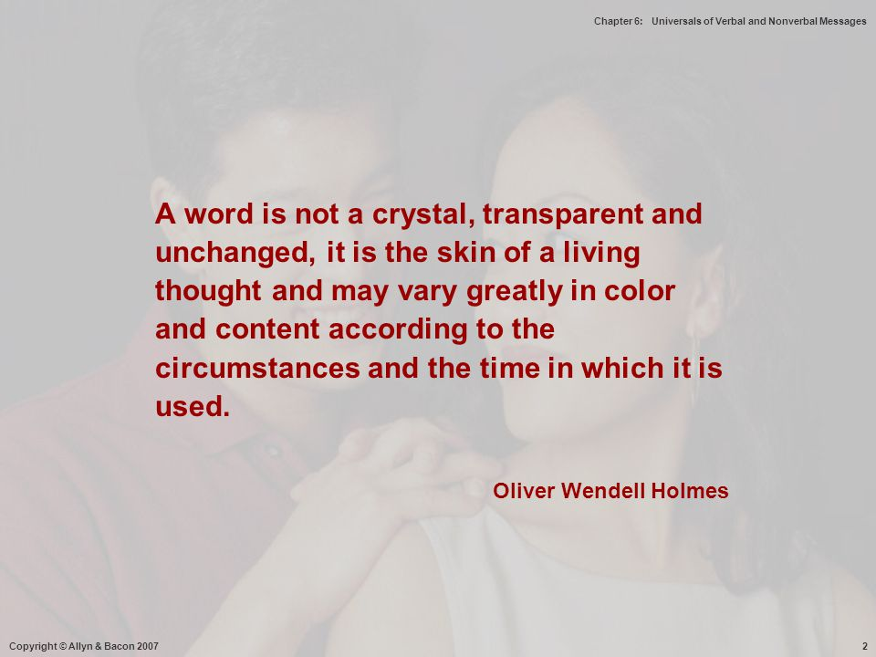 A word is not a crystal, transparent and unchanged, it is the skin of a living thought and may vary greatly in color and content according to the circumstances and the time in which it is used.