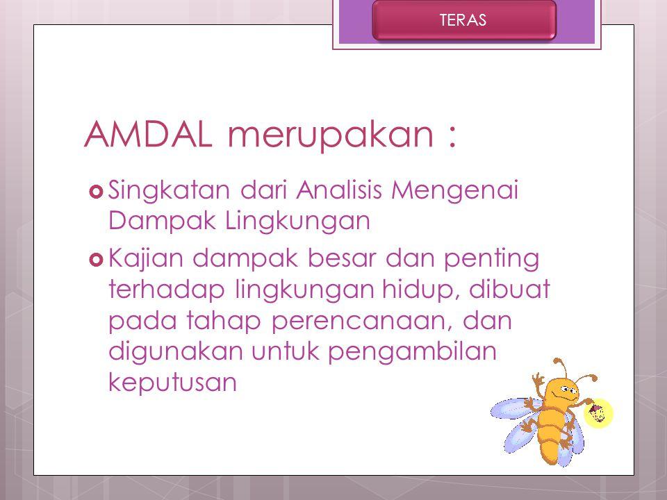 AMDAL merupakan : Singkatan dari Analisis Mengenai Dampak Lingkungan