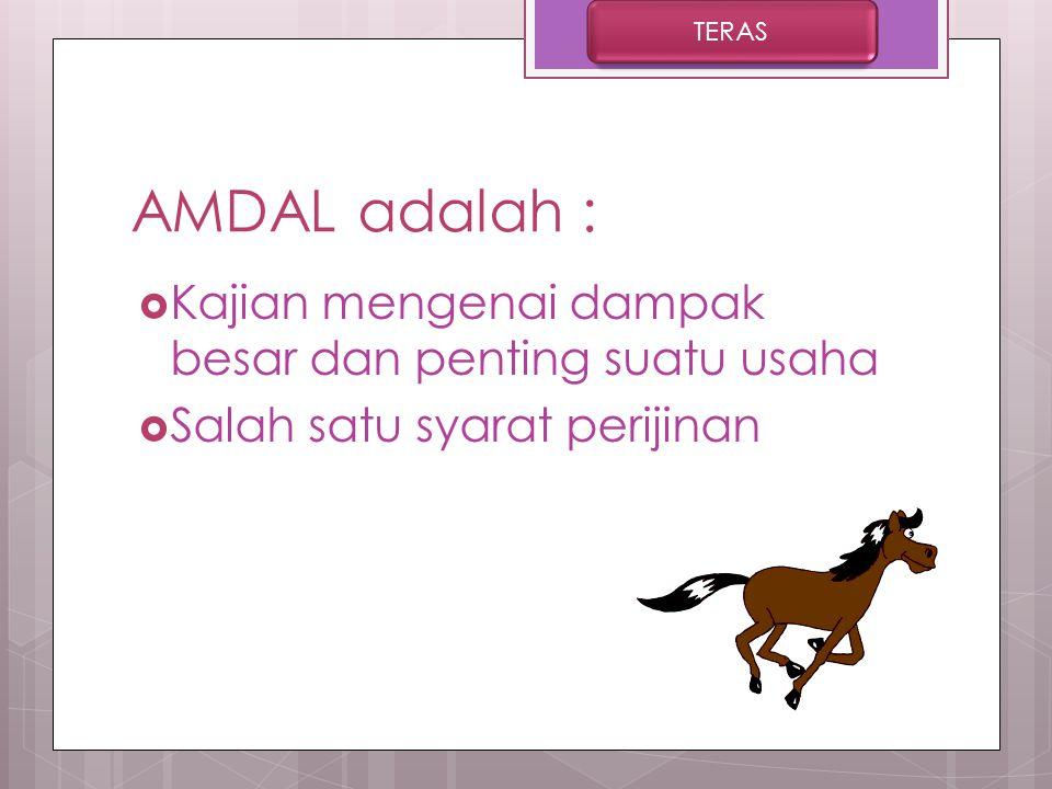 AMDAL adalah : Kajian mengenai dampak besar dan penting suatu usaha