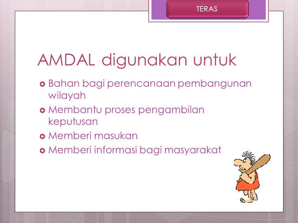 AMDAL digunakan untuk Bahan bagi perencanaan pembangunan wilayah