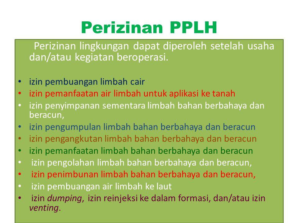 Perizinan PPLH Perizinan lingkungan dapat diperoleh setelah usaha dan/atau kegiatan beroperasi. izin pembuangan limbah cair.