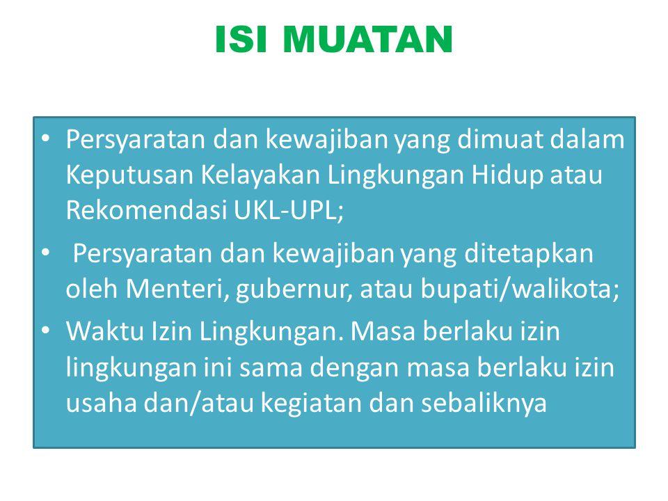 ISI MUATAN Persyaratan dan kewajiban yang dimuat dalam Keputusan Kelayakan Lingkungan Hidup atau Rekomendasi UKL-UPL;