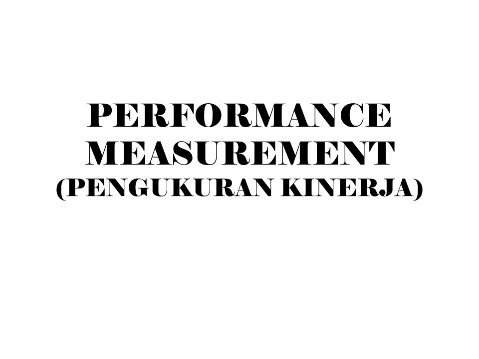 PERFORMANCE MEASUREMENT (PENGUKURAN KINERJA)
