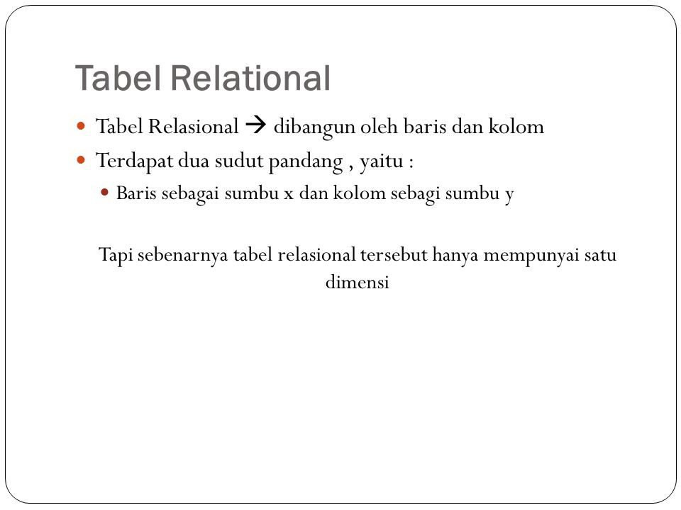 Tapi sebenarnya tabel relasional tersebut hanya mempunyai satu dimensi