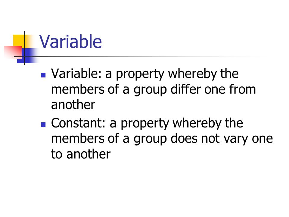 Variable Variable: a property whereby the members of a group differ one from another.