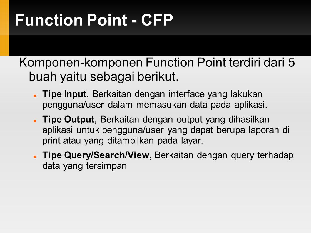Function Point - CFP Komponen-komponen Function Point terdiri dari 5 buah yaitu sebagai berikut.