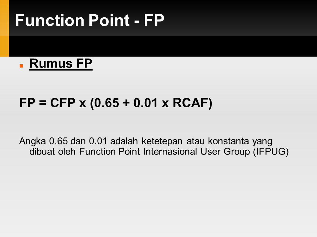 Function Point - FP Rumus FP FP = CFP x (0.65 + 0.01 x RCAF)