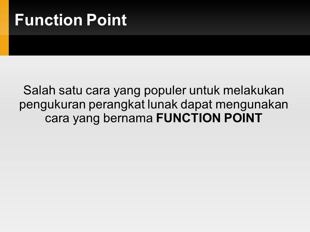 Function Point Salah satu cara yang populer untuk melakukan pengukuran perangkat lunak dapat mengunakan cara yang bernama FUNCTION POINT.