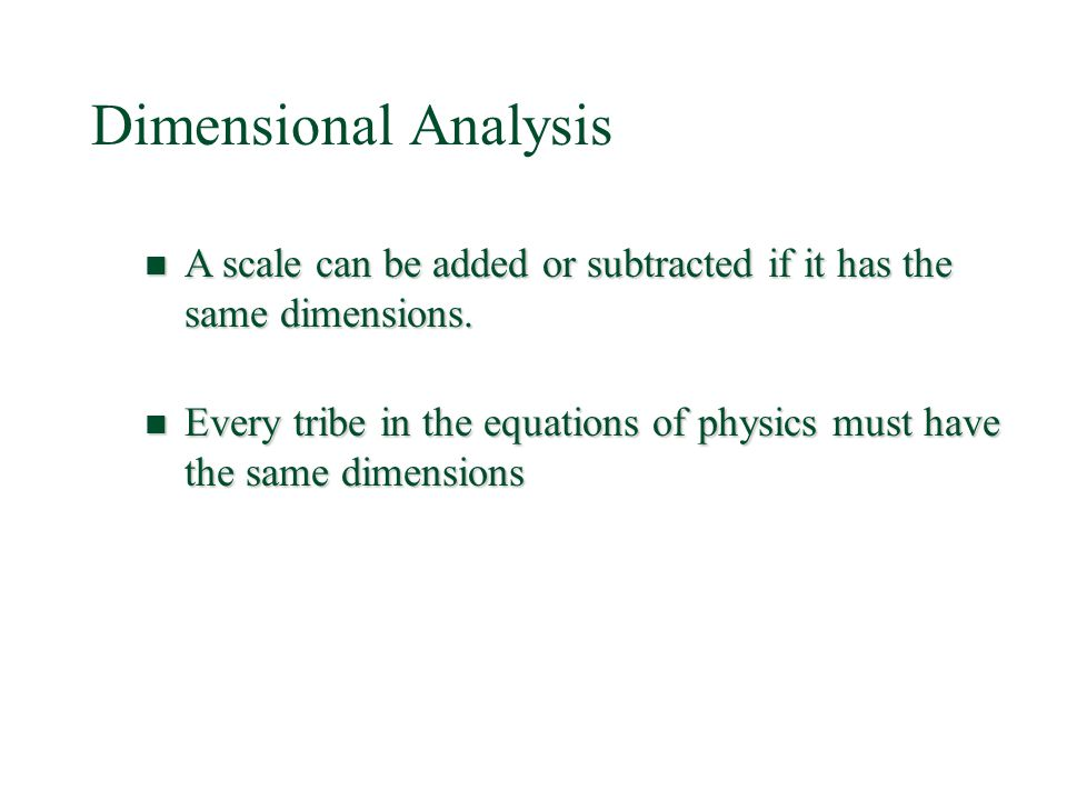 Dimensional Analysis A scale can be added or subtracted if it has the same dimensions.