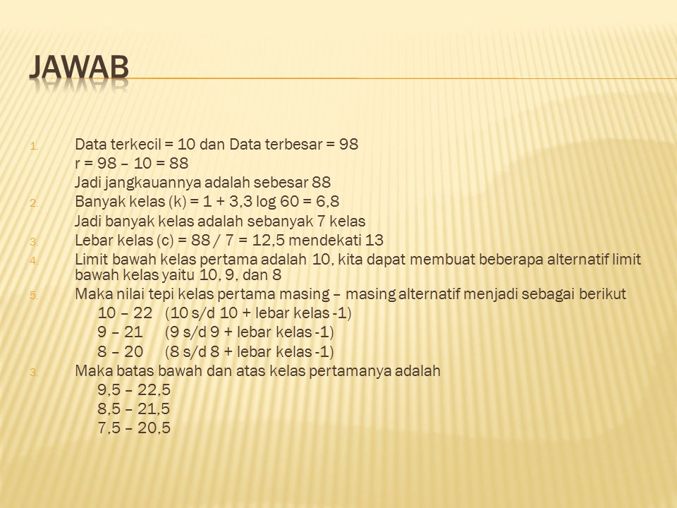 JAWAB Data terkecil = 10 dan Data terbesar = 98 r = 98 – 10 = 88