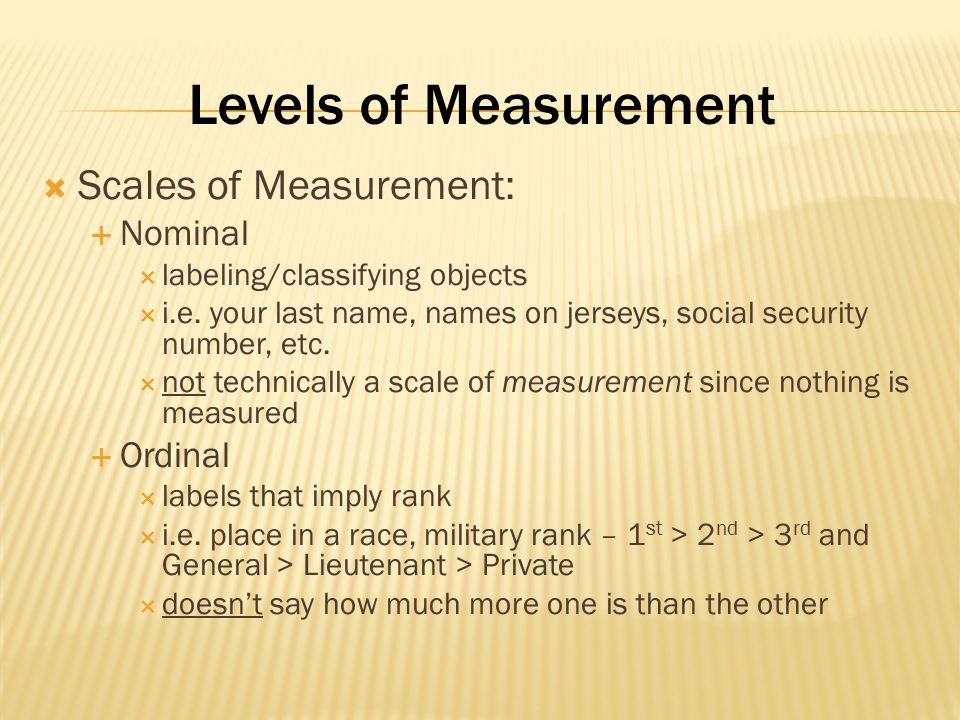 Levels of Measurement Scales of Measurement: Nominal Ordinal