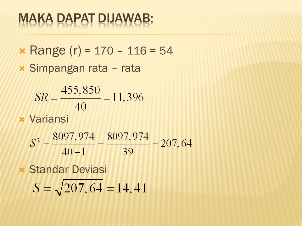 Maka dapat dijawab: Range (r) = 170 – 116 = 54 Simpangan rata – rata