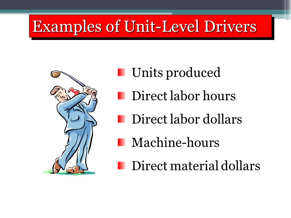 Examples of Unit-Level Drivers