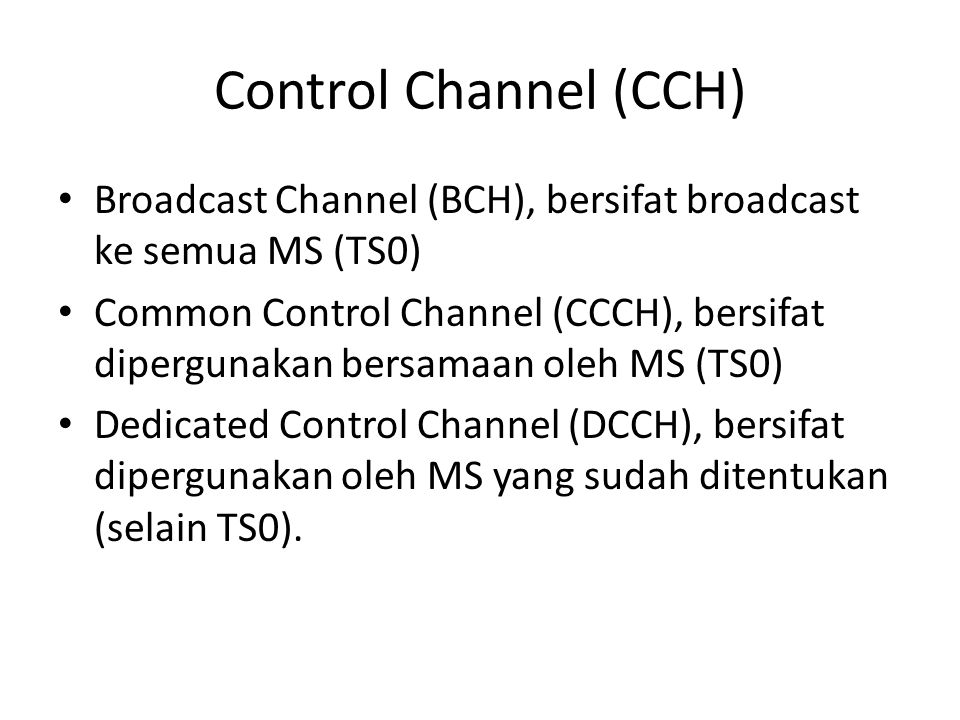 Control Channel (CCH) Broadcast Channel (BCH), bersifat broadcast ke semua MS (TS0)