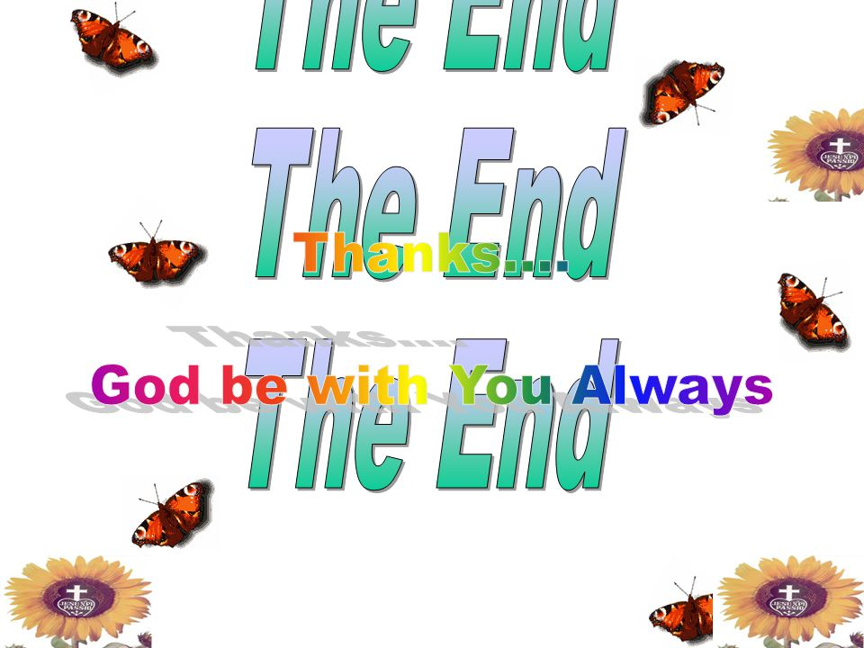 The End The End Thanks.... God be with You Always The End
