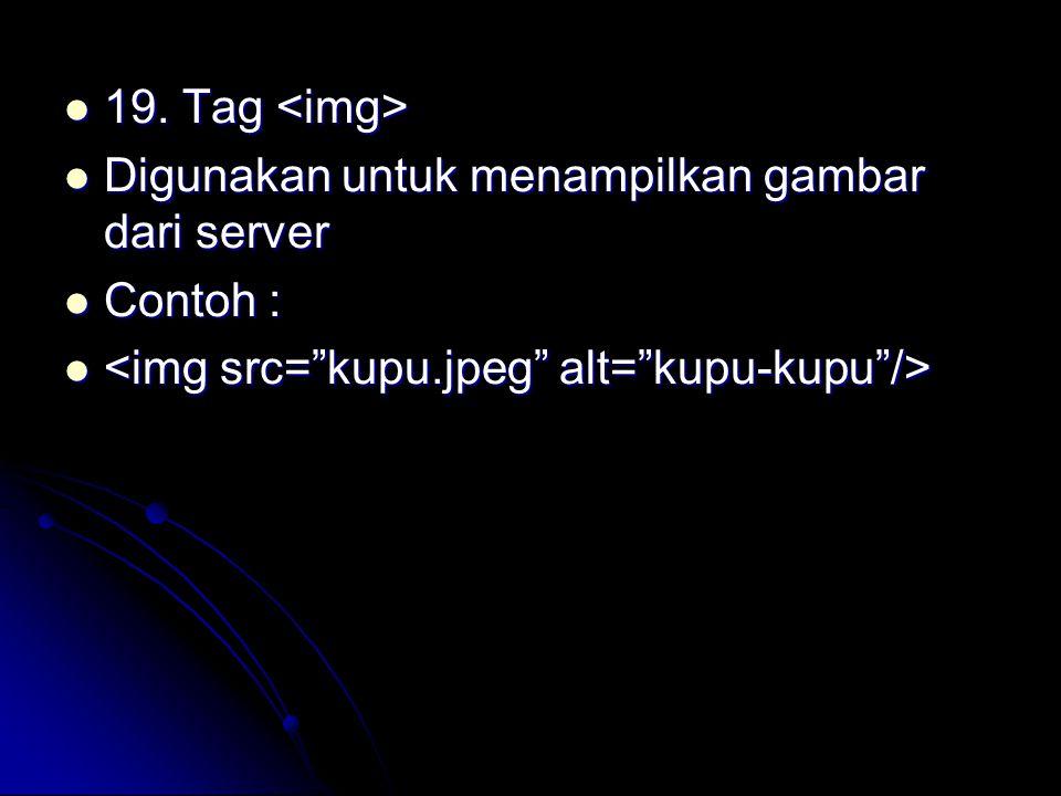 19. Tag <img> Digunakan untuk menampilkan gambar dari server.