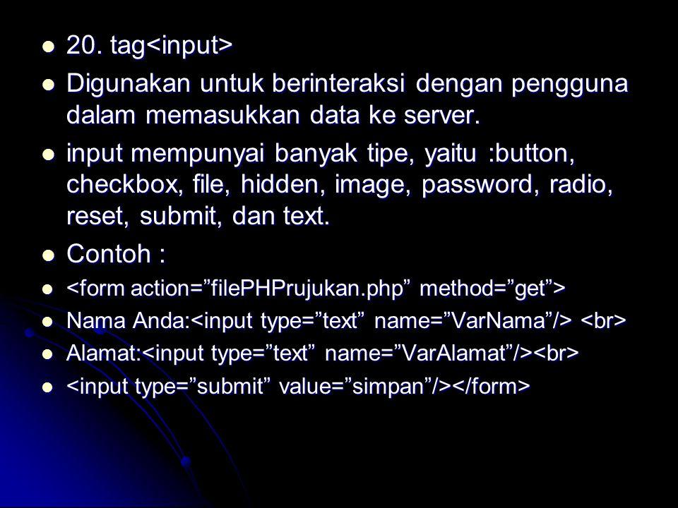 20. tag<input> Digunakan untuk berinteraksi dengan pengguna dalam memasukkan data ke server.