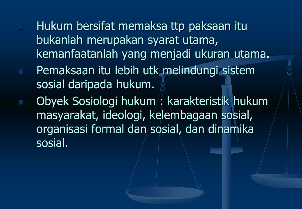 Hukum bersifat memaksa ttp paksaan itu bukanlah merupakan syarat utama, kemanfaatanlah yang menjadi ukuran utama.