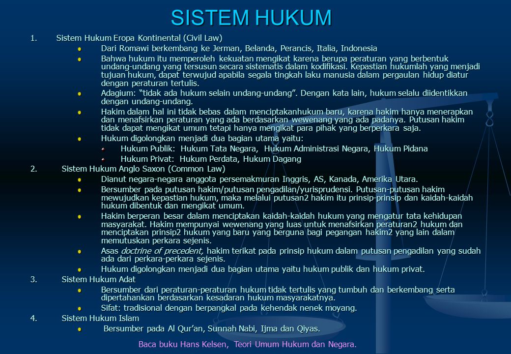 SISTEM HUKUM 1. Sistem Hukum Eropa Kontinental (Civil Law) Dari Romawi berkembang ke Jerman, Belanda, Perancis, Italia, Indonesia.
