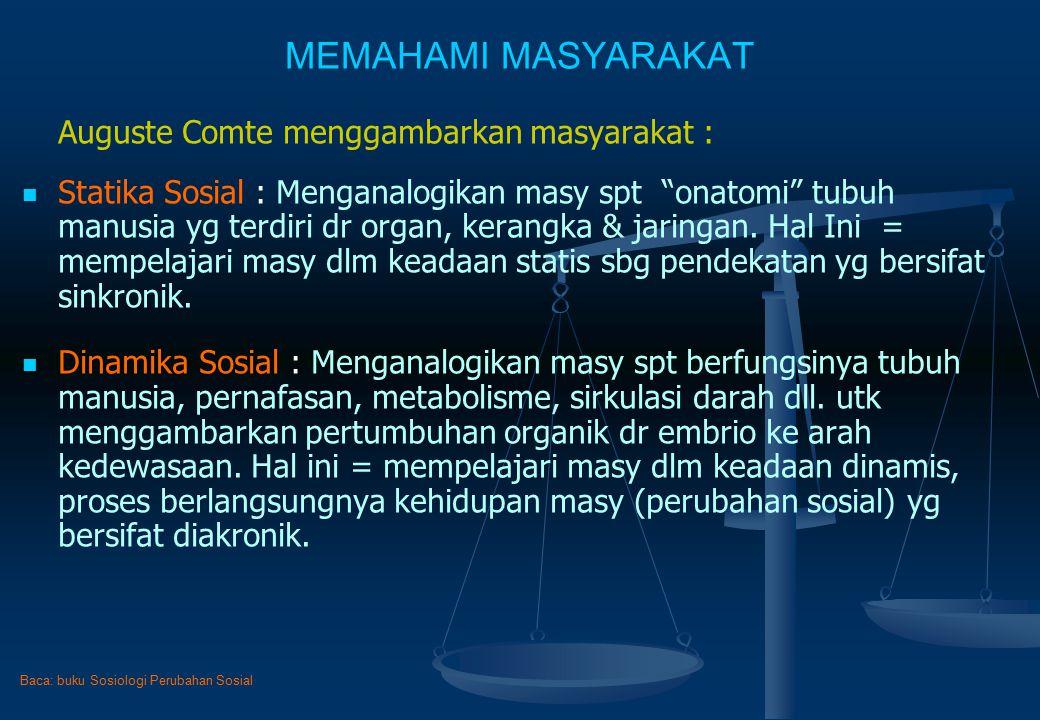 MEMAHAMI MASYARAKAT Auguste Comte menggambarkan masyarakat :
